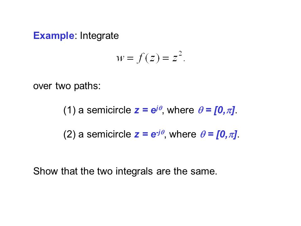 Example: Integrate over two paths: (1) a semicircle z = ejq, where q = [0,p]. (2) a semicircle z = e-jq, where q = [0,p].